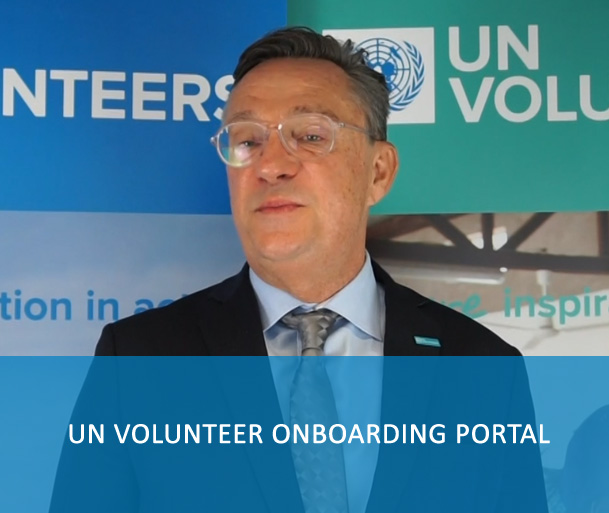 UN Volunteer Onboarding portal - The volunteer onboarding portal guides you through the recruitment process and onboarding phases by providing instructions to complete certain actions that will set you off to a good start. It is also a central reference point to be informed of policies and processes, accomplish key activities, find solutions and advance your learning during your UNV assignment.