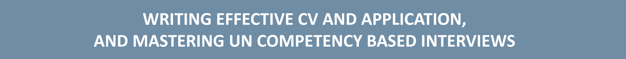 Writing effective CV and application, and mastering UN Competency based interviews
