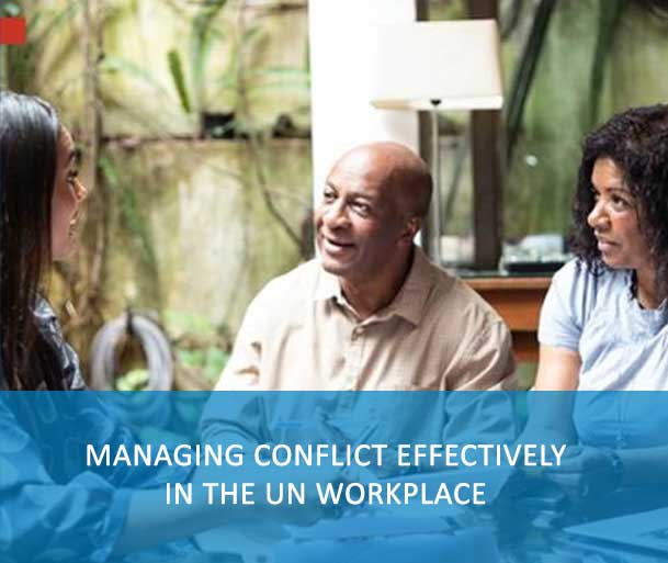 Managing Conflict Effectively in the UN Workplace is an online course about workplace conflict and the common sources of conflict. You will learn about the three elements that have a large impact on the dynamics of workplace conflict and additionally you will learn about the values of the United Nations in resolving workplace conflict and the cost of ineffective conflict management.