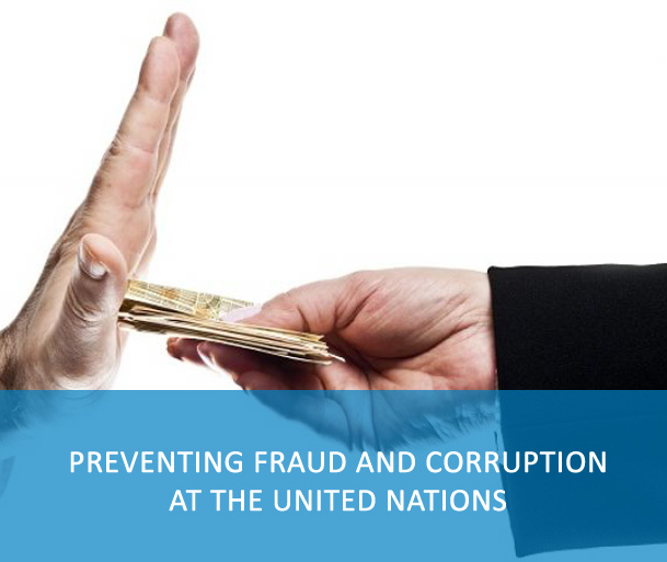 E-Course: Preventing Fraud and Corruption at the United Nations - This course aims to increase the capacity of staff to recognize fraud and corruption at the UN, to learn how the UN manages the risk of fraud and corruption, and to learn practical actions UN personnel can take to reduce fraud and corruption.