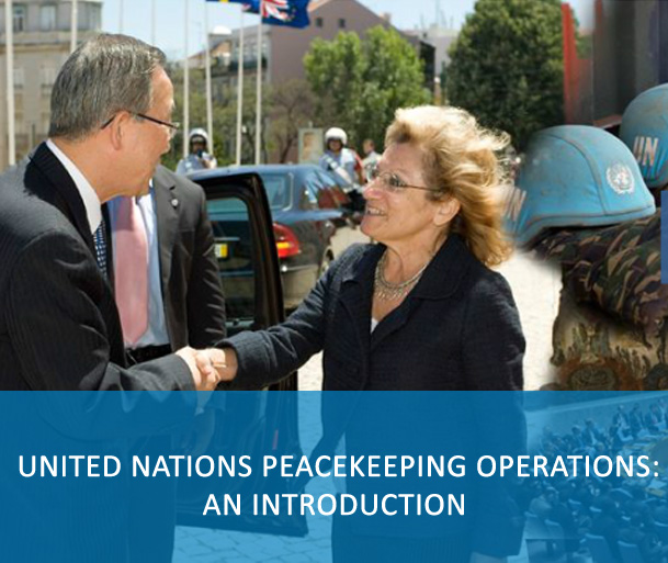 E-Course: United Nations Peacekeeping Operations: An Introduction -The target audience for this course is: all personnel of UN peacekeeping missions including international and national civilian staff, United Nations Volunteers, Military and UN Police. It provides greater understanding of the fundamentals of UN peacekeeping operations, security council mandates for peacekeeping operations, and the components of UN peacekeeping operations.