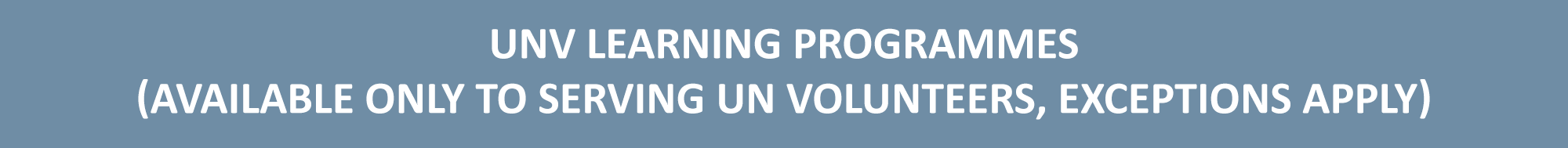 UNV learning programmes (available only to serving un volunteers, exceptions apply)