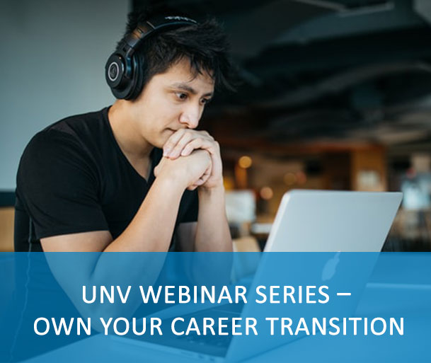 UNV WEBINAR SERIES – OWN YOUR CAREER TRANSITION - The UNV Capacity Development Team has developed a self-paced learning package, that will guide UN Volunteers globally through the process of career transition and will equip them with tools to manage their career development confidently.