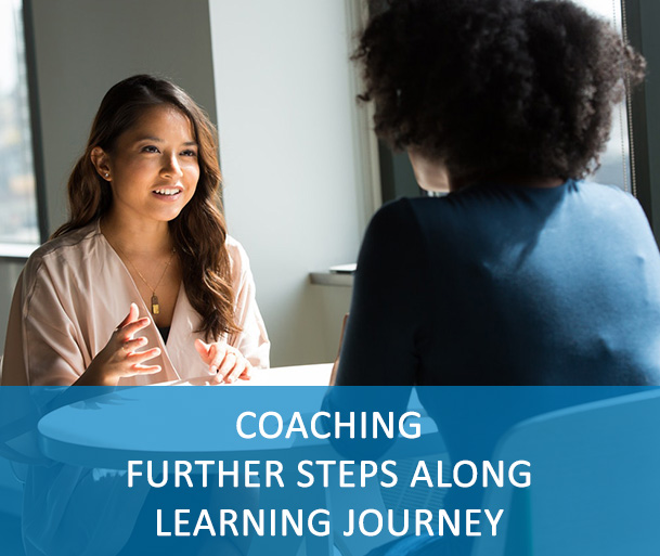 COACHING – FURTHER STEPS ALONG LEARNING JOURNEY